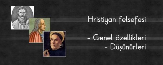Hristiyan felsefesi, Hristiyan felsefesinin genel özellikleri ve düşünürleri