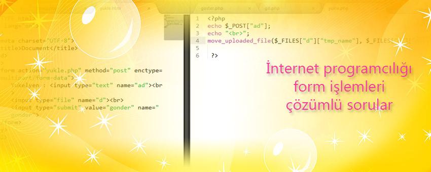 İnternet programcılığı form işlemleri ile ilgili çözümlü sorular