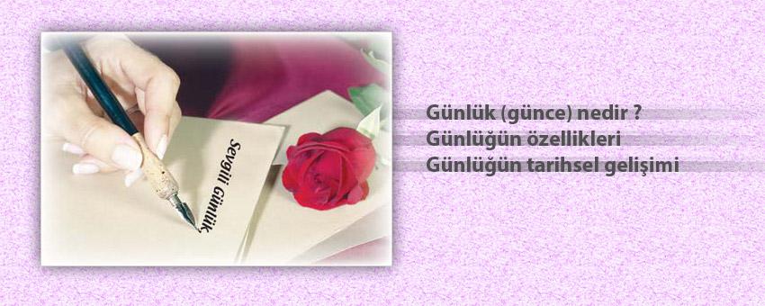 Günlük ( günce ) nedir, günlüğün özellikleri, türk ve dünya edebiyatında günlük türünün tarihsel gelişimi