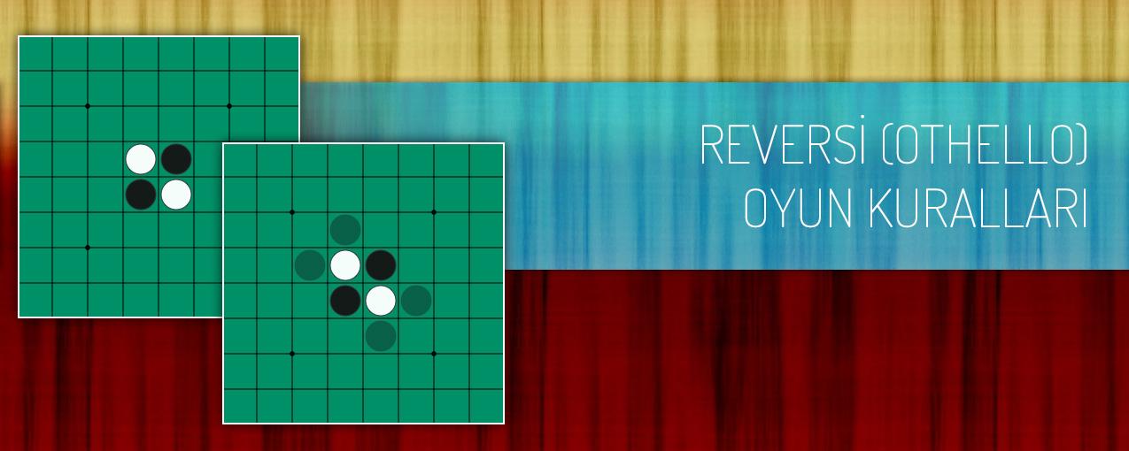 Reversi (othello) oyun kuralları, reversinin oynanışı